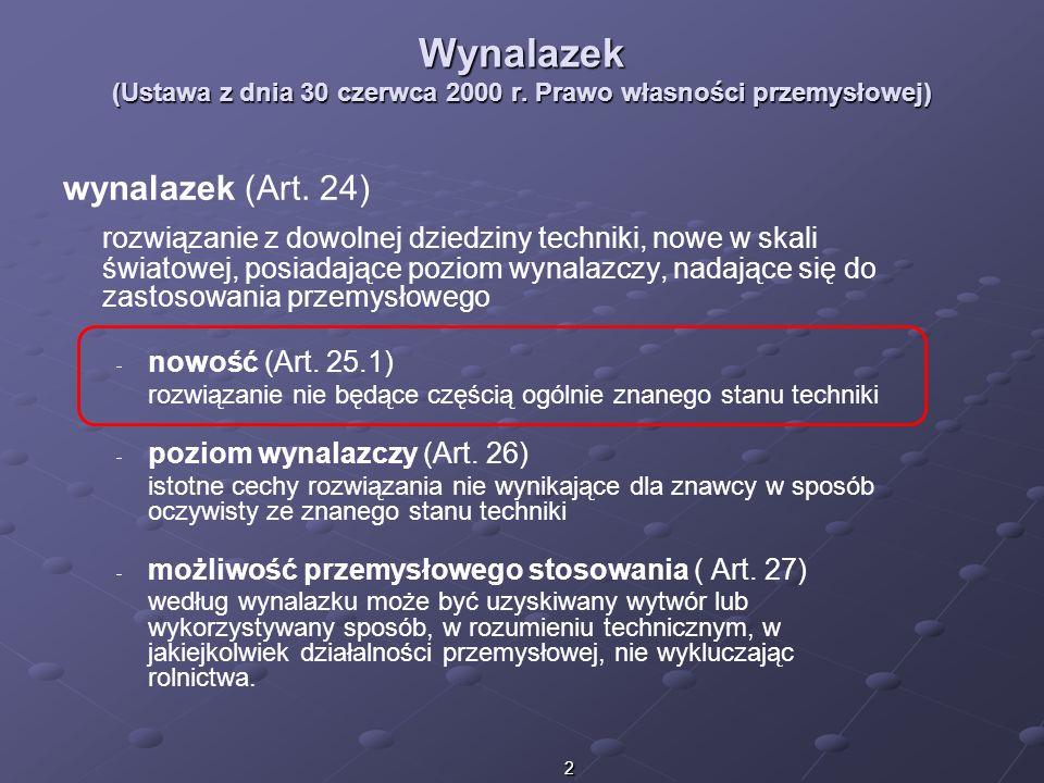 2 Wynalazek (Ustawa z dnia 30 czerwca 2000 r. Prawo własności przemysłowej) wynalazek (Art. 24) rozwiązanie z dowolnej dziedziny techniki, nowe w skal