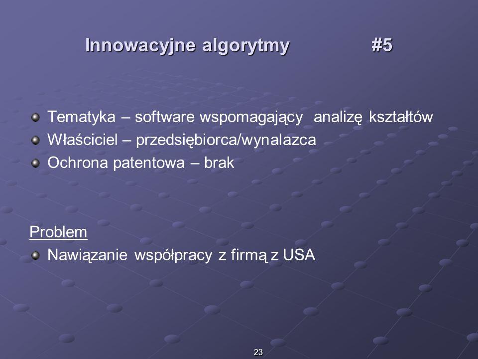23 Innowacyjne algorytmy#5 Tematyka – software wspomagający analizę kształtów Właściciel – przedsiębiorca/wynalazca Ochrona patentowa – brak Problem N