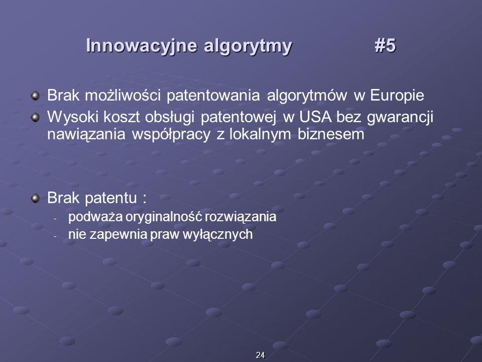 24 Innowacyjne algorytmy#5 Brak możliwości patentowania algorytmów w Europie Wysoki koszt obsługi patentowej w USA bez gwarancji nawiązania współpracy