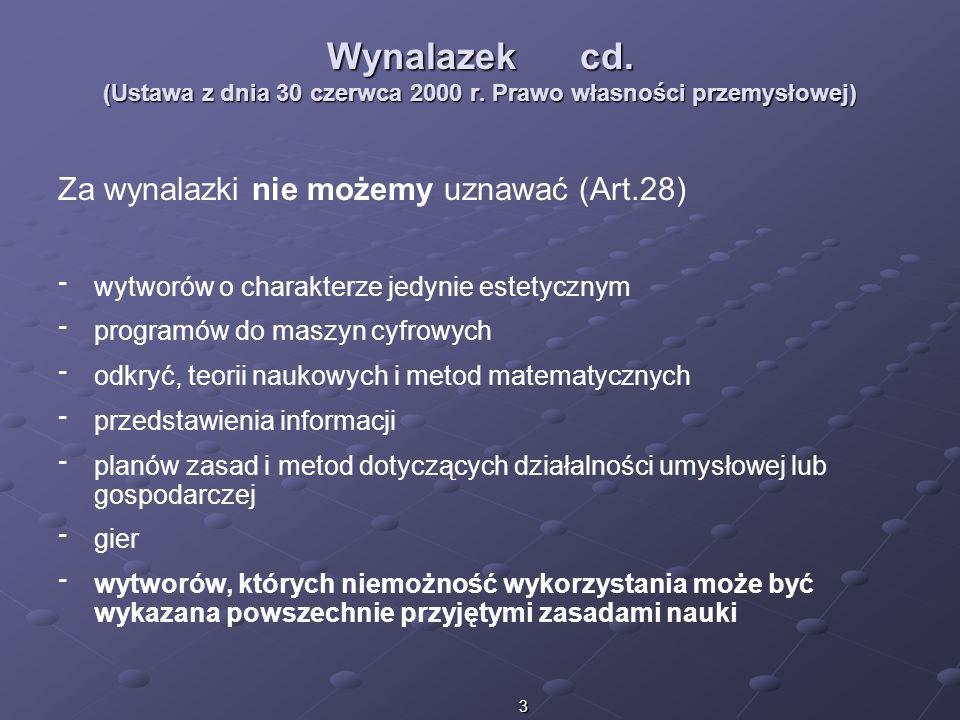 3 Wynalazek cd. (Ustawa z dnia 30 czerwca 2000 r. Prawo własności przemysłowej) Za wynalazki nie możemy uznawać (Art.28) ־ ־ wytworów o charakterze je