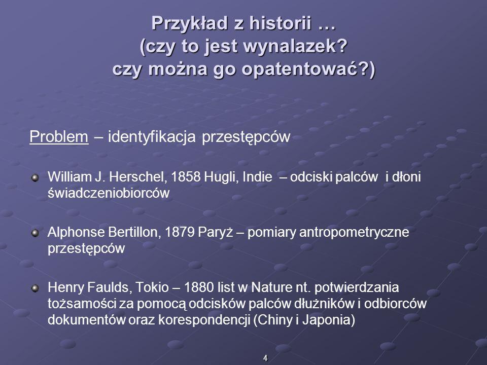 4 Przykład z historii … (czy to jest wynalazek? czy można go opatentować?) Problem – identyfikacja przestępców William J. Herschel, 1858 Hugli, Indie