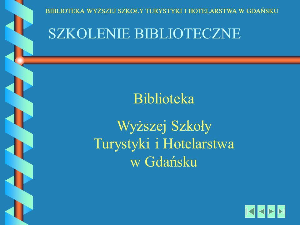 BIBLIOTEKA WYŻSZEJ SZKOŁY TURYSTYKI I HOTELARSTWA W GDAŃSKU SZKOLENIE BIBLIOTECZNE Biblioteka Wyższej Szkoły Turystyki i Hotelarstwa w Gdańsku