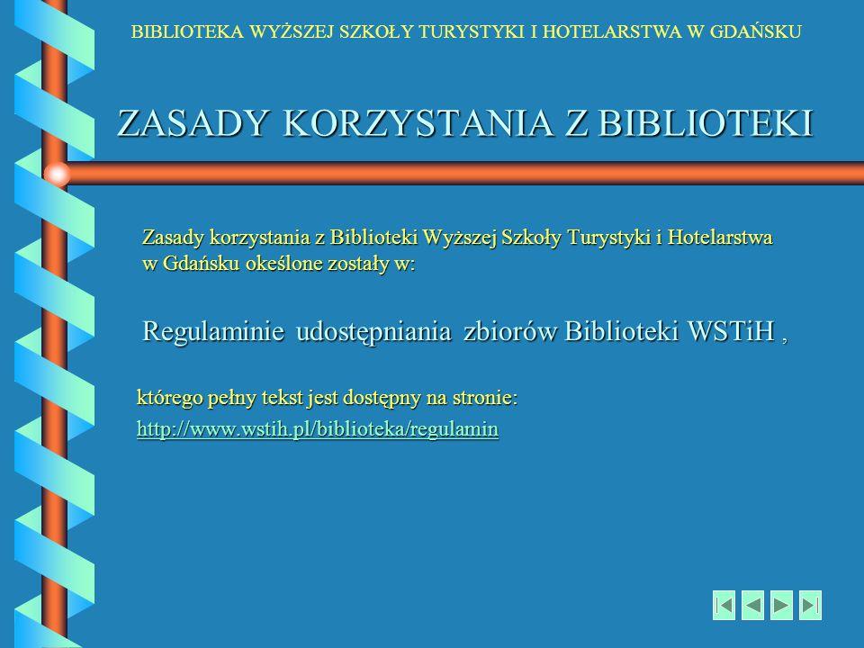 BIBLIOTEKA WYŻSZEJ SZKOŁY TURYSTYKI I HOTELARSTWA W GDAŃSKU ZASADY KORZYSTANIA Z BIBLIOTEKI Zasady korzystania z Biblioteki Wyższej Szkoły Turystyki i