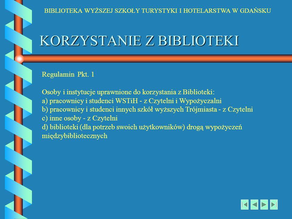 BIBLIOTEKA WYŻSZEJ SZKOŁY TURYSTYKI I HOTELARSTWA W GDAŃSKU KORZYSTANIE Z BIBLIOTEKI Regulamin Pkt. 1 Osoby i instytucje uprawnione do korzystania z B