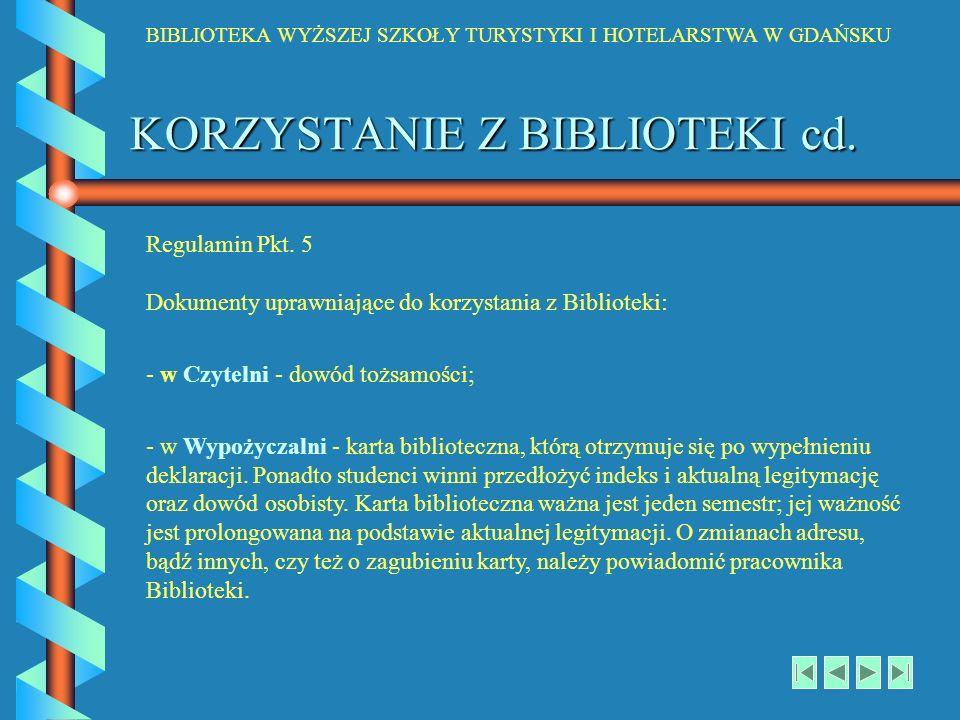 BIBLIOTEKA WYŻSZEJ SZKOŁY TURYSTYKI I HOTELARSTWA W GDAŃSKU KORZYSTANIE Z BIBLIOTEKI cd. Regulamin Pkt. 5 Dokumenty uprawniające do korzystania z Bibl