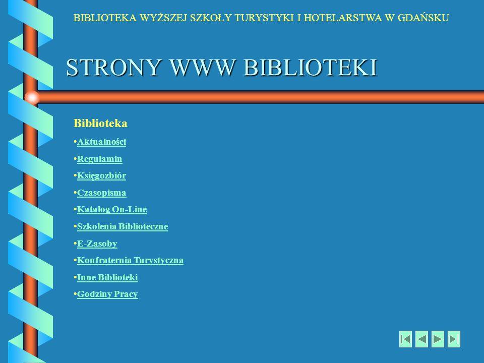 BIBLIOTEKA WYŻSZEJ SZKOŁY TURYSTYKI I HOTELARSTWA W GDAŃSKU STRONY WWW BIBLIOTEKI Biblioteka Aktualności Regulamin Księgozbiór Czasopisma Katalog On-L
