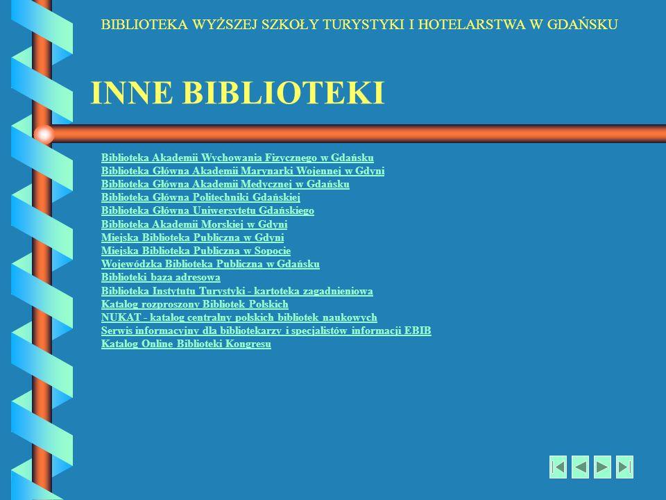 BIBLIOTEKA WYŻSZEJ SZKOŁY TURYSTYKI I HOTELARSTWA W GDAŃSKU INNE BIBLIOTEKI Biblioteka Akademii Wychowania Fizycznego w Gdańsku Biblioteka Główna Akad