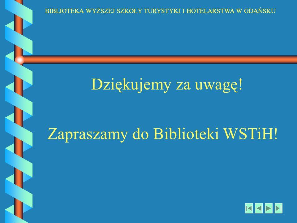 BIBLIOTEKA WYŻSZEJ SZKOŁY TURYSTYKI I HOTELARSTWA W GDAŃSKU Dziękujemy za uwagę! Zapraszamy do Biblioteki WSTiH!