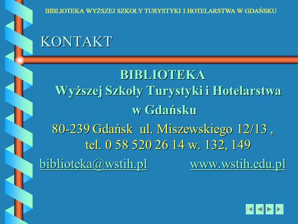 KONTAKT BIBLIOTEKA Wyższej Szkoły Turystyki i Hotelarstwa w Gdańsku w Gdańsku 80-239 Gdańsk ul. Miszewskiego 12/13, tel. 0 58 520 26 14 w. 132, 149 bi