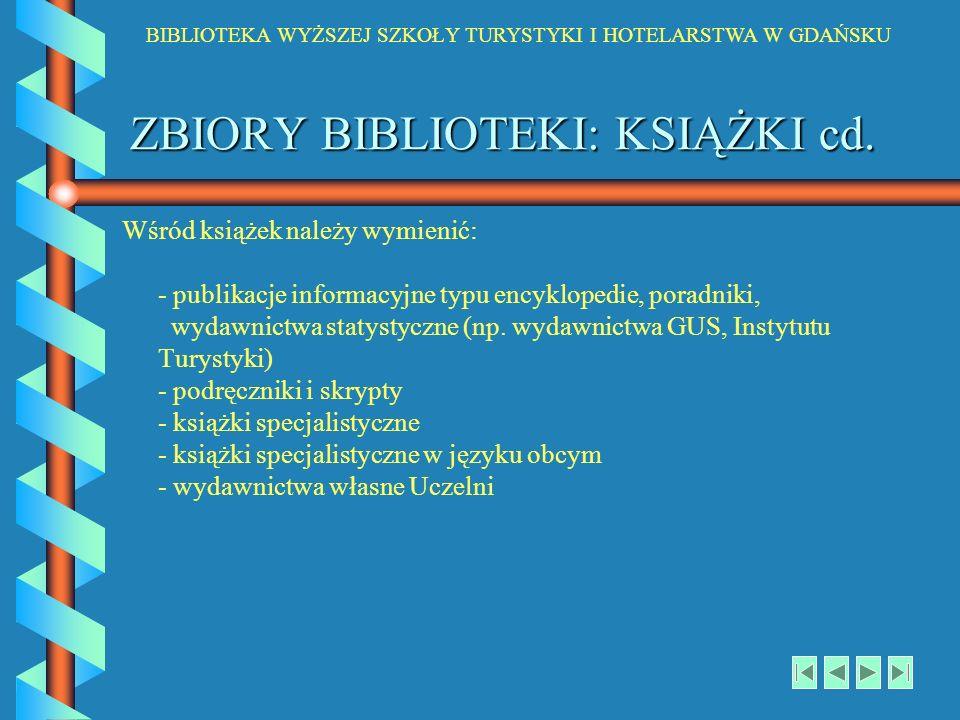 BIBLIOTEKA WYŻSZEJ SZKOŁY TURYSTYKI I HOTELARSTWA W GDAŃSKU ZBIORY BIBLIOTEKI: KSIĄŻKI cd. Wśród książek należy wymienić: - publikacje informacyjne ty