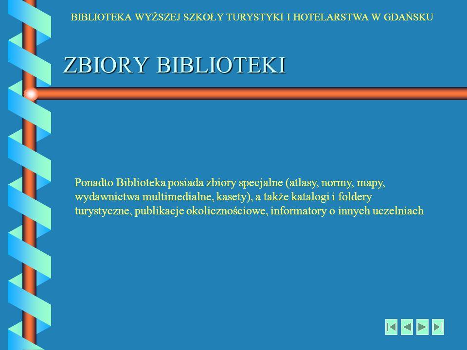 BIBLIOTEKA WYŻSZEJ SZKOŁY TURYSTYKI I HOTELARSTWA W GDAŃSKU ZBIORY BIBLIOTEKI Ponadto Biblioteka posiada zbiory specjalne (atlasy, normy, mapy, wydawn