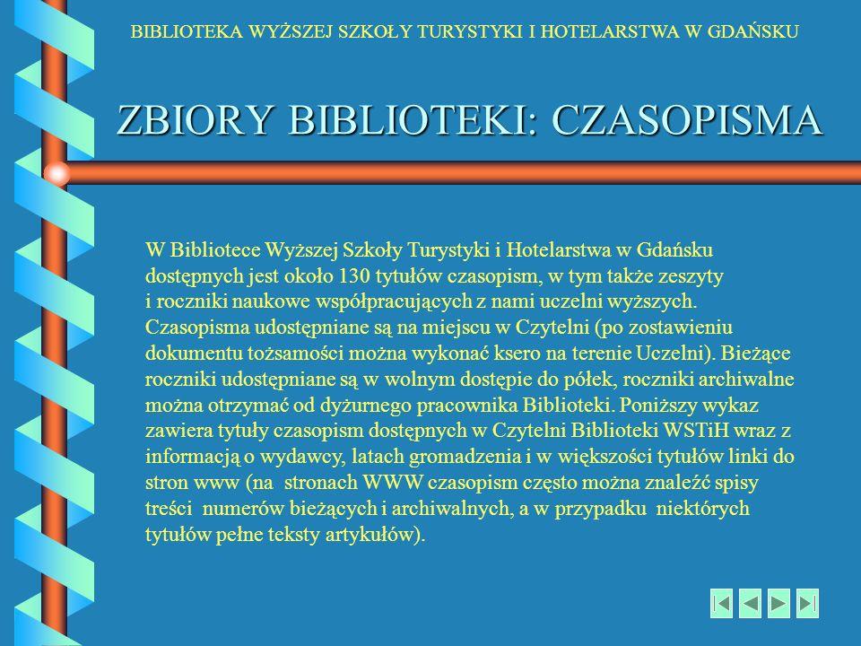 BIBLIOTEKA WYŻSZEJ SZKOŁY TURYSTYKI I HOTELARSTWA W GDAŃSKU ZBIORY BIBLIOTEKI: CZASOPISMA W Bibliotece Wyższej Szkoły Turystyki i Hotelarstwa w Gdańsk