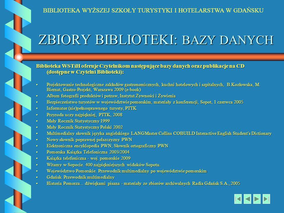 BIBLIOTEKA WYŻSZEJ SZKOŁY TURYSTYKI I HOTELARSTWA W GDAŃSKU ZBIORY BIBLIOTEKI: BAZY DANYCH Biblioteka WSTiH oferuje Czytelnikom następujące bazy danyc