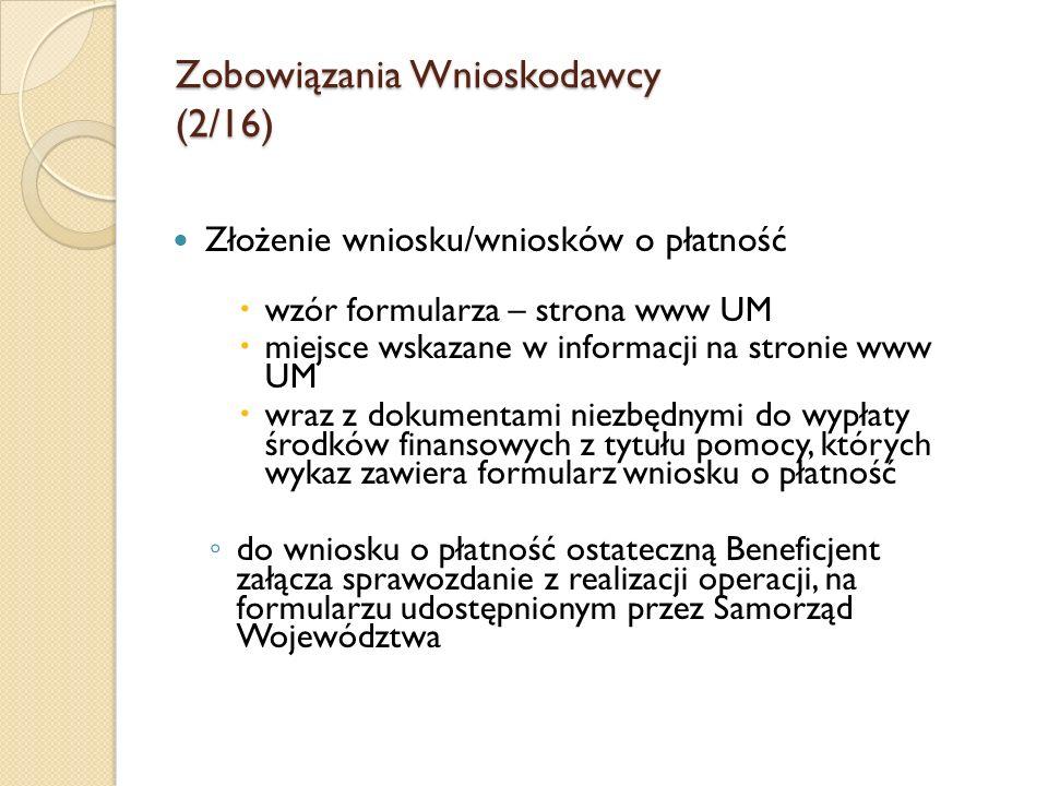 Zobowiązania Wnioskodawcy (2/16) Złożenie wniosku/wniosków o płatność wzór formularza – strona www UM miejsce wskazane w informacji na stronie www UM