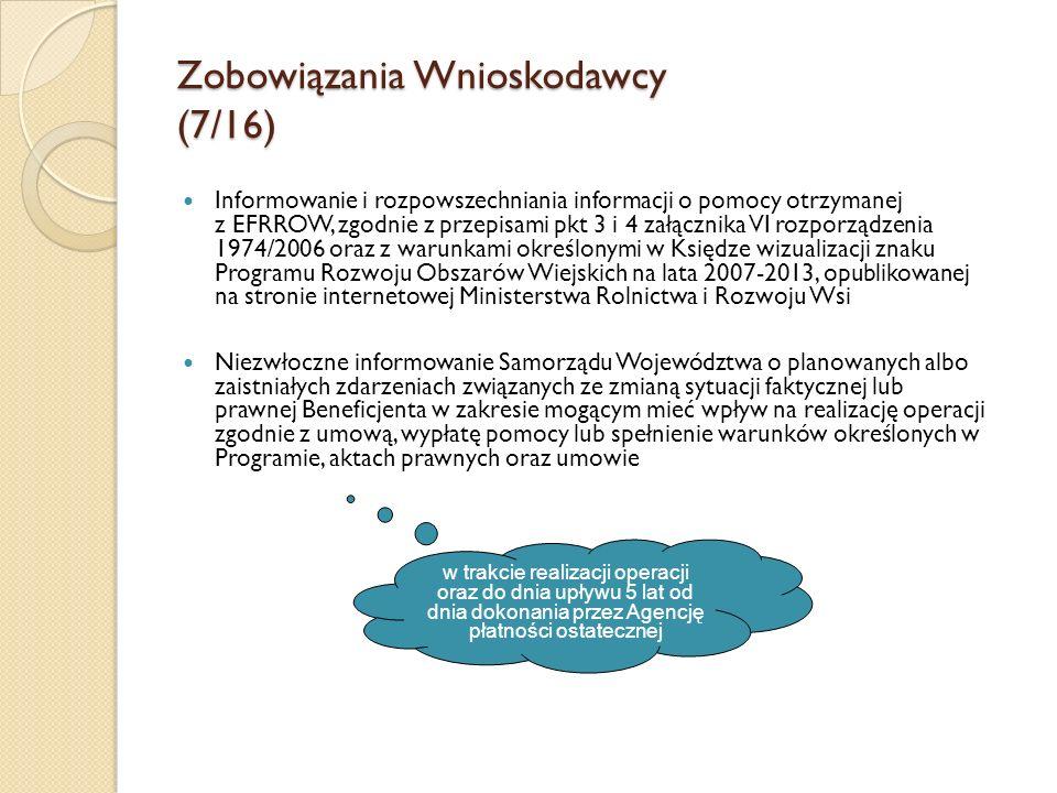Zobowiązania Wnioskodawcy (7/16) Informowanie i rozpowszechniania informacji o pomocy otrzymanej z EFRROW, zgodnie z przepisami pkt 3 i 4 załącznika V