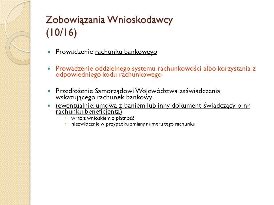Zobowiązania Wnioskodawcy (10/16) Prowadzenie rachunku bankowego Prowadzenie oddzielnego systemu rachunkowości albo korzystania z odpowiedniego kodu r