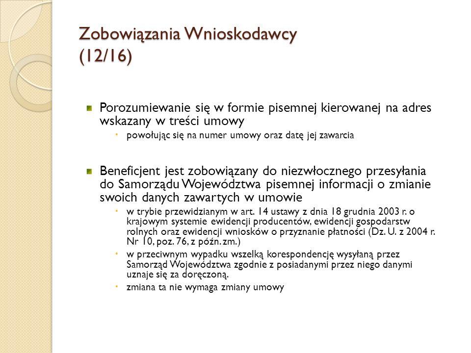 Zobowiązania Wnioskodawcy (12/16) Porozumiewanie się w formie pisemnej kierowanej na adres wskazany w treści umowy powołując się na numer umowy oraz d