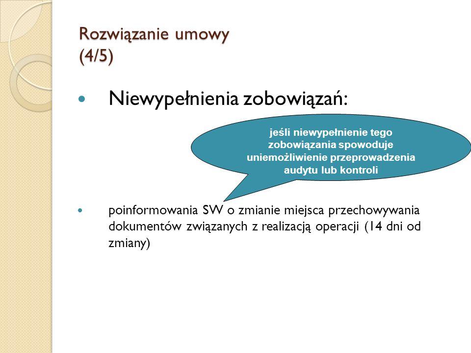 Rozwiązanie umowy (4/5) Niewypełnienia zobowiązań: poinformowania SW o zmianie miejsca przechowywania dokumentów związanych z realizacją operacji (14