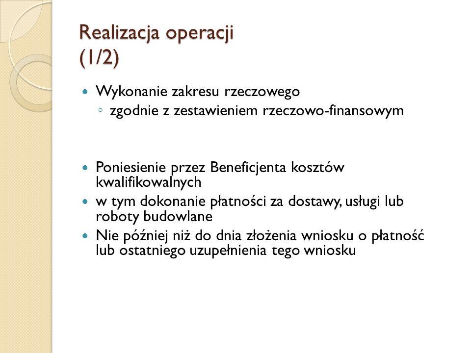 Realizacja operacji (1/2) Wykonanie zakresu rzeczowego zgodnie z zestawieniem rzeczowo-finansowym Poniesienie przez Beneficjenta kosztów kwalifikowaln