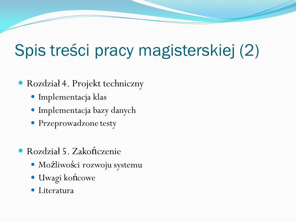 Spis treści pracy magisterskiej (2) Rozdział 4. Projekt techniczny Implementacja klas Implementacja bazy danych Przeprowadzone testy Rozdział 5. Zako