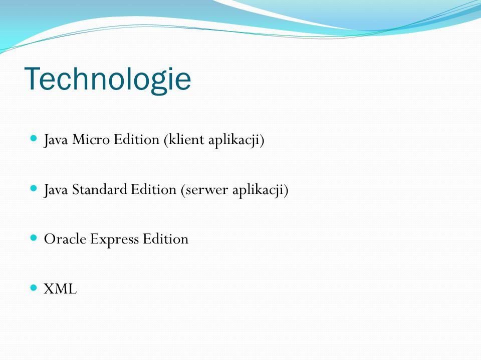 Technologie Java Micro Edition (klient aplikacji) Java Standard Edition (serwer aplikacji) Oracle Express Edition XML