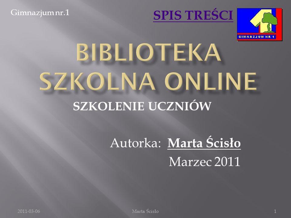 Gimnazjum nr.1 SPIS TREŚCI 2011-03-06Marta Ścisło SZKOLENIE UCZNIÓW Autorka: Marta Ścisło Marzec 2011 1