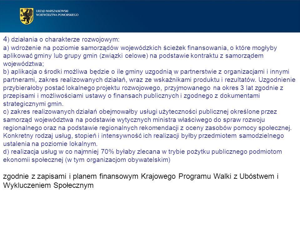 4 ) działania o charakterze rozwojowym: a) wdrożenie na poziomie samorządów wojewódzkich ścieżek finansowania, o które mogłyby aplikować gminy lub gru