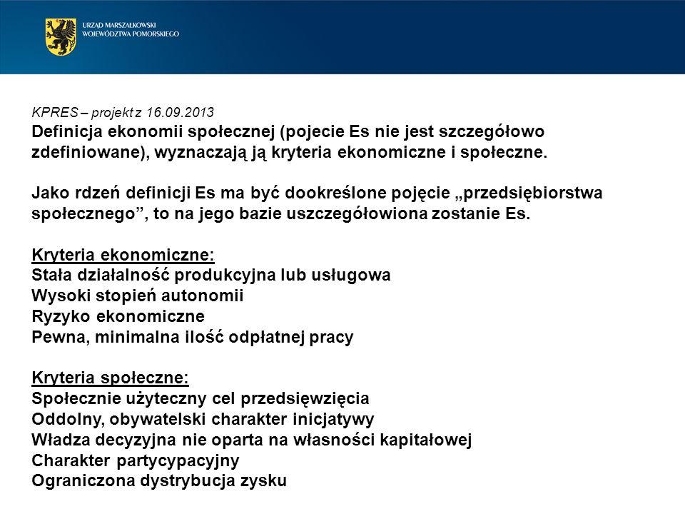 KPRES – projekt z 16.09.2013 Definicja ekonomii społecznej (pojecie Es nie jest szczegółowo zdefiniowane), wyznaczają ją kryteria ekonomiczne i społec