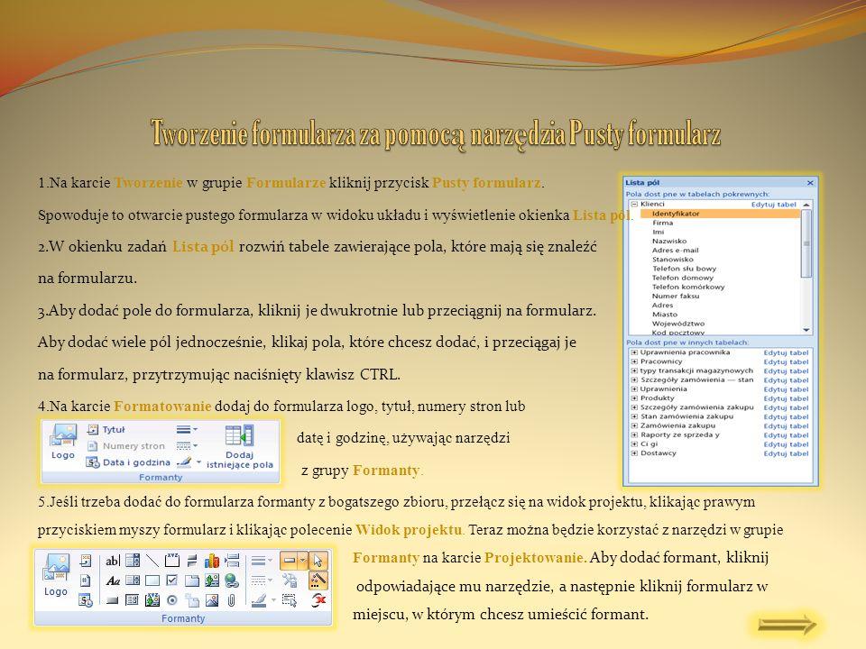 Za pomocą narzędzia Formularz można szybko utworzyć formularz jednoelementowy.