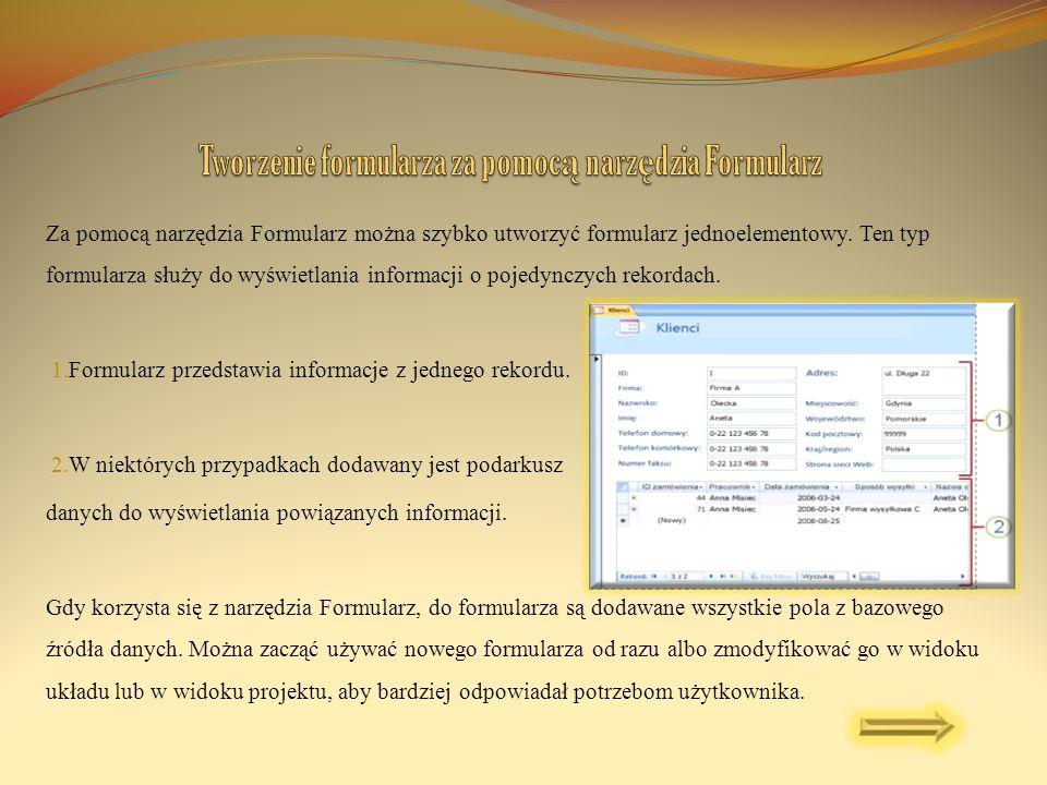 Na karcie Tworzenie programu Access dostępnych jest kilka narzędzi do szybkiego tworzenia formularzy, z których każde umożliwia utworzenie formularza jednym kliknięciem.