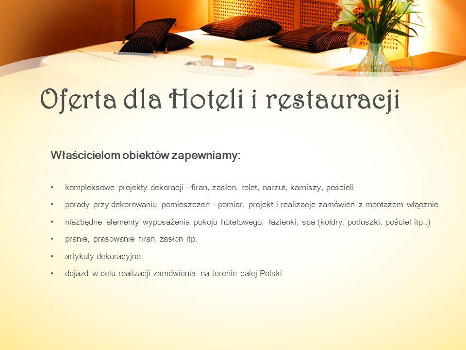 Oferta dla Hoteli i restauracji Właścicielom obiektów zapewniamy: kompleksowe projekty dekoracji – firan, zasłon, rolet, narzut, karniszy, pościeli po