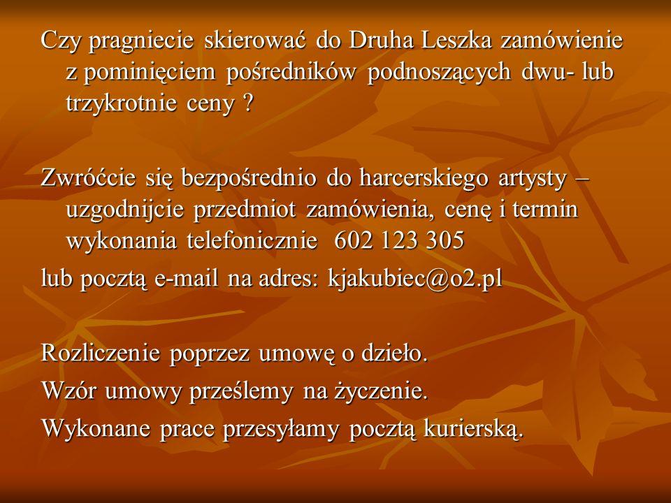 Czy pragniecie skierować do Druha Leszka zamówienie z pominięciem pośredników podnoszących dwu- lub trzykrotnie ceny ? Zwróćcie się bezpośrednio do ha
