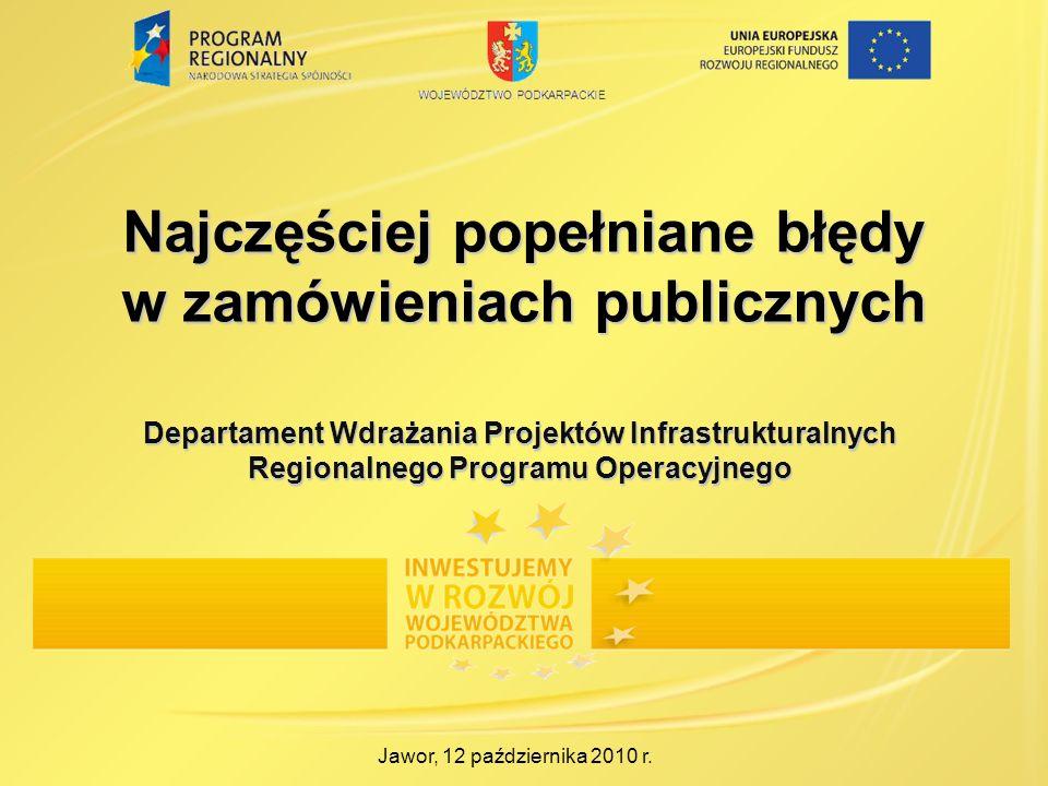 Najczęściej popełniane błędy w zamówieniach publicznych Jawor, 12 października 2010 r. Departament Wdrażania Projektów Infrastrukturalnych Regionalneg