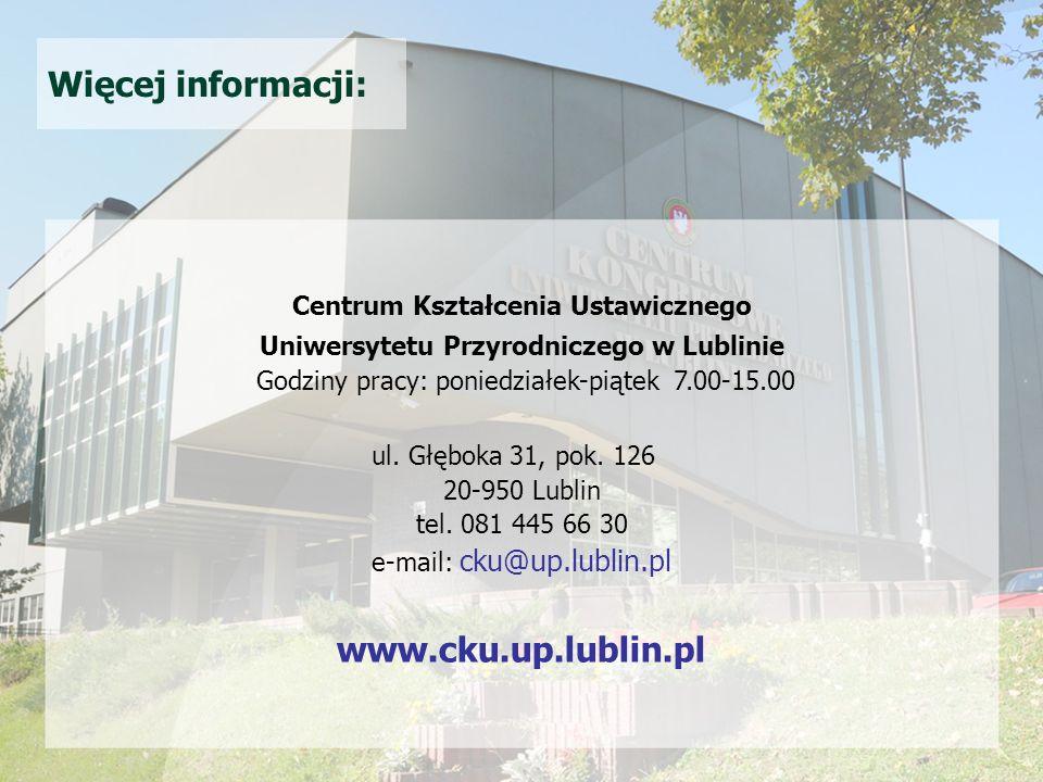 Więcej informacji: Centrum Kształcenia Ustawicznego Uniwersytetu Przyrodniczego w Lublinie Godziny pracy: poniedziałek-piątek 7.00-15.00 ul.