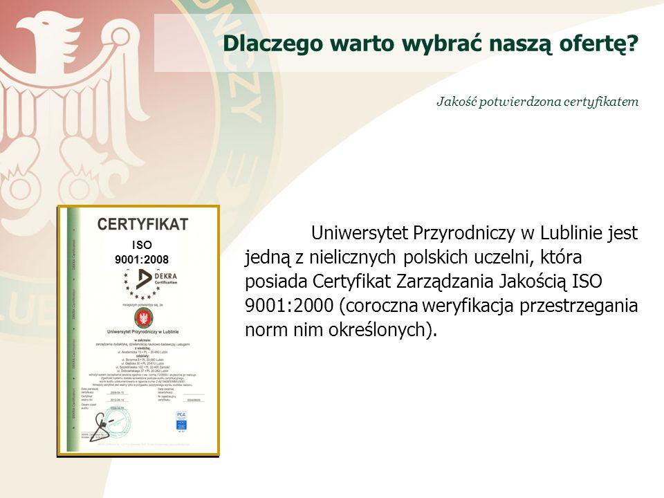 Uniwersytet Przyrodniczy w Lublinie jest jedną z nielicznych polskich uczelni, która posiada Certyfikat Zarządzania Jakością ISO 9001:2000 (coroczna weryfikacja przestrzegania norm nim określonych).