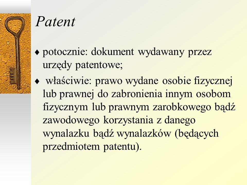 Patent potocznie: dokument wydawany przez urzędy patentowe; właściwie: prawo wydane osobie fizycznej lub prawnej do zabronienia innym osobom fizycznym lub prawnym zarobkowego bądź zawodowego korzystania z danego wynalazku bądź wynalazków (będących przedmiotem patentu).