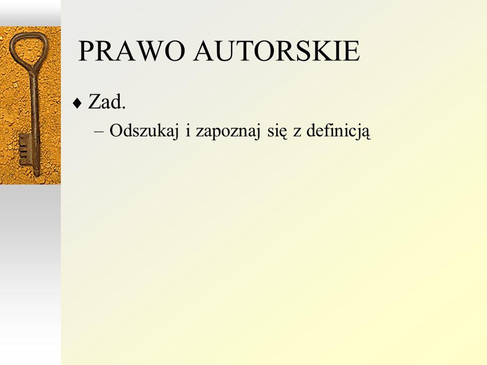 PRAWO AUTORSKIE Zad. –Odszukaj i zapoznaj się z definicją