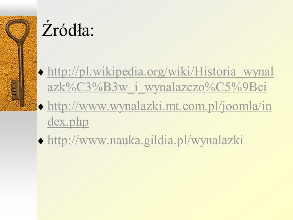 http://pl.wikipedia.org/wiki/Historia_wynal azk%C3%B3w_i_wynalazczo%C5%9Bci http://pl.wikipedia.org/wiki/Historia_wynal azk%C3%B3w_i_wynalazczo%C5%9Bci http://www.wynalazki.mt.com.pl/joomla/in dex.php http://www.wynalazki.mt.com.pl/joomla/in dex.php http://www.nauka.gildia.pl/wynalazki Źródła: