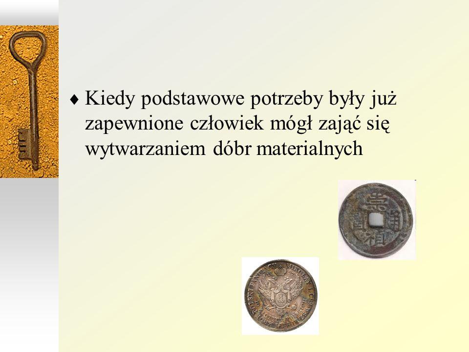Kiedy podstawowe potrzeby były już zapewnione człowiek mógł zająć się wytwarzaniem dóbr materialnych
