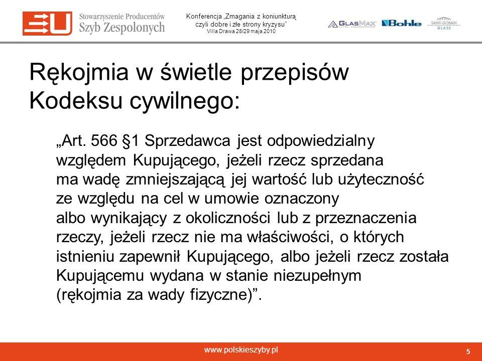 Konferencja Zmagania z koniunkturą czyli dobre i złe strony kryzysu Villa Drawa 28/29 maja 2010 www.polskieszyby.pl Na każdym z nas ciąży odpowiedzialność z tytułu rękojmi względem naszych klientów.
