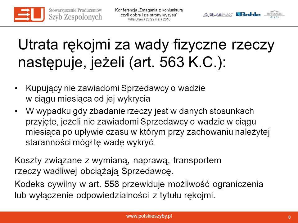 Konferencja Zmagania z koniunkturą czyli dobre i złe strony kryzysu Villa Drawa 28/29 maja 2010 www.polskieszyby.pl Utrata rękojmi za wady fizyczne rzeczy następuje, jeżeli (art.
