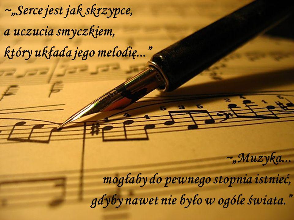 ~Serce jest jak skrzypce, a uczucia smyczkiem, który układa jego melodię...