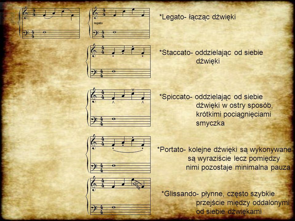 *Legato- łącząc dźwięki *Staccato- oddzielając od siebie dźwięki *Spiccato- oddzielając od siebie dźwięki w ostry sposób, krótkimi pociągnięciami smyczka *Portato- kolejne dźwięki są wykonywane są wyraziście lecz pomiędzy nimi pozostaje minimalna pauza *Glissando- płynne, często szybkie przejście między oddalonymi od siebie dźwiękami