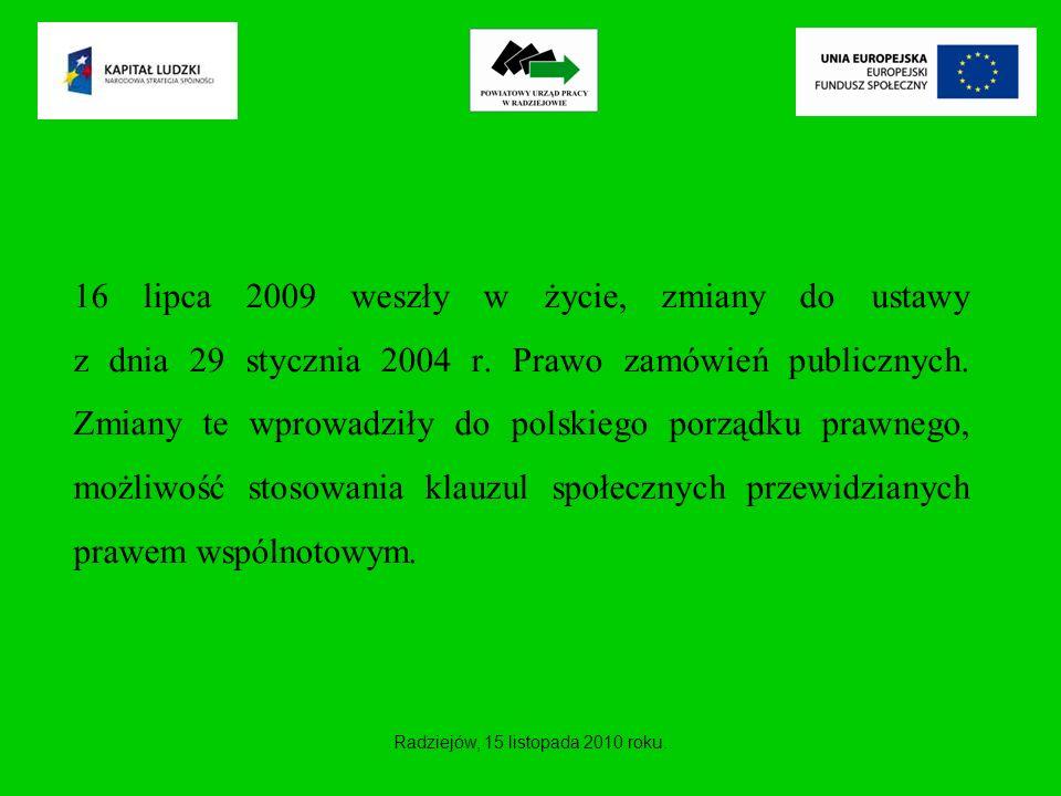 16 lipca 2009 weszły w życie, zmiany do ustawy z dnia 29 stycznia 2004 r. Prawo zamówień publicznych. Zmiany te wprowadziły do polskiego porządku praw