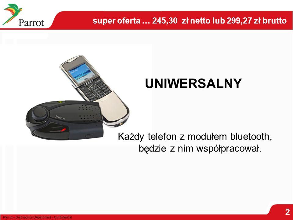 Parrot – Distribution Department – Confidential UNIWERSALNY Każdy telefon z modułem bluetooth, będzie z nim współpracował.