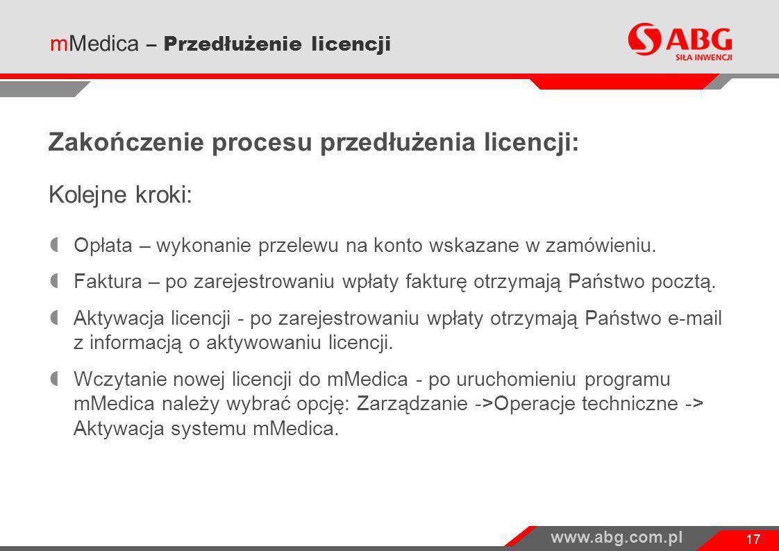 www.abg.com.pl 17 Zakończenie procesu przedłużenia licencji: Kolejne kroki: Opłata – wykonanie przelewu na konto wskazane w zamówieniu. Faktura – po z