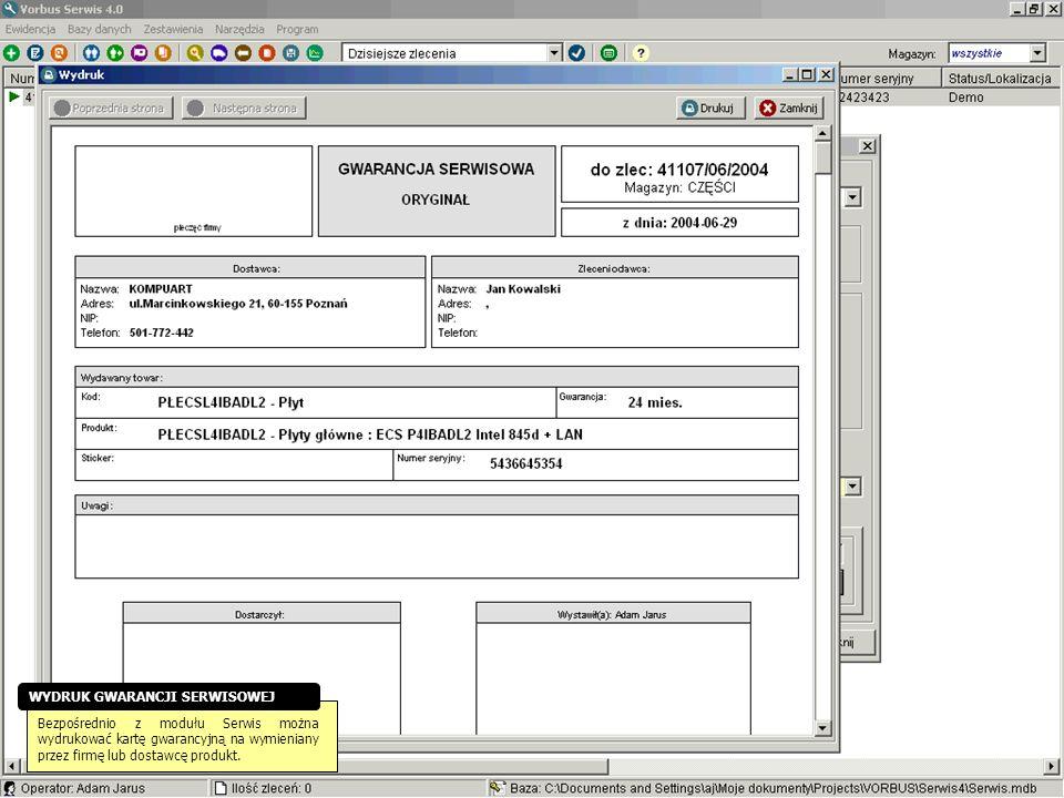Bezpośrednio z modułu Serwis można wydrukować kartę gwarancyjną na wymieniany przez firmę lub dostawcę produkt. WYDRUK GWARANCJI SERWISOWEJ