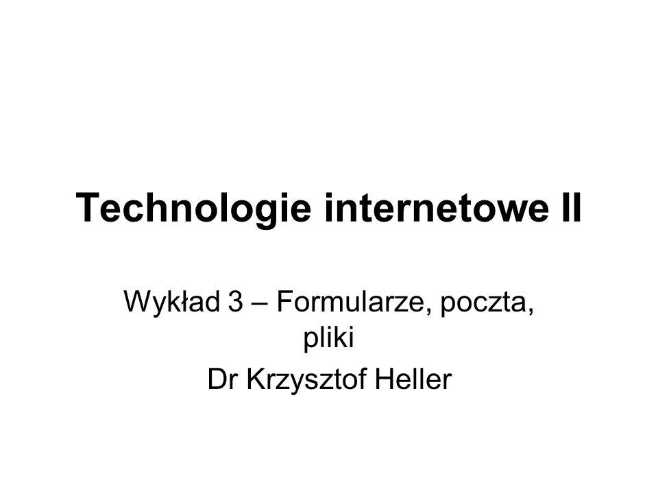 Technologie internetowe II Wykład 3 – Formularze, poczta, pliki Dr Krzysztof Heller