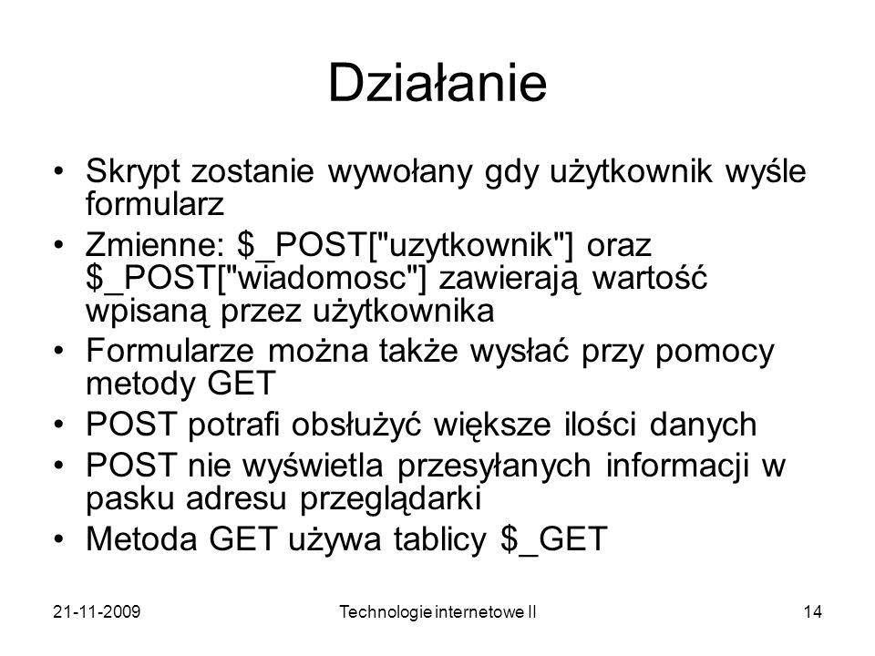 21-11-2009Technologie internetowe II14 Działanie Skrypt zostanie wywołany gdy użytkownik wyśle formularz Zmienne: $_POST[