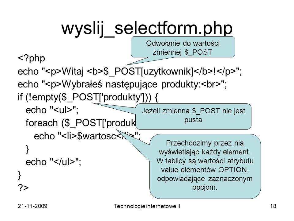21-11-2009Technologie internetowe II18 wyslij_selectform.php <?php echo